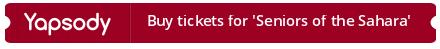 Buy tickets for 'Seniors of the Sahara'